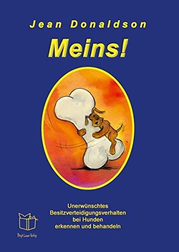 Meins!: Unerwünschtes Besitzverteidigungsverhalten bei Hunden erkennen und behandeln