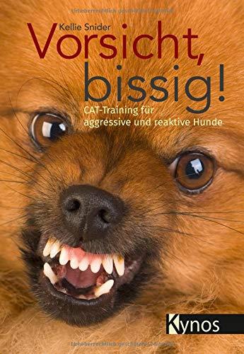 Vorsicht, bissig!: CAT-Training für aggressive und reaktive Hunde