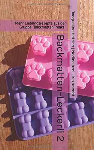 Backmatten-Leckerli 2: Mehr Lieblingsrezepte aus der Gruppe 'BackmattenFreaks' (BackmattenFreaks - Rezepte für Hundekekse, Band 2)
